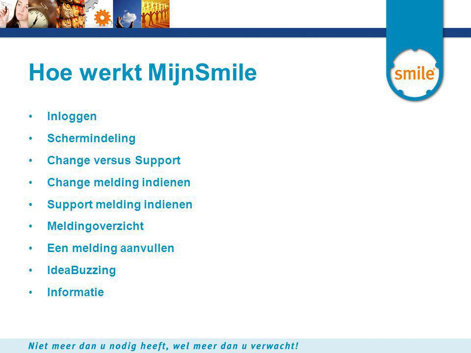 Inloggen De inlogpagina verschijnt Om MijnSmile te starten typt u in uw browser het adres: www.mijnsmile.nl Om MijnSmile te starten typt u in uw browser het adres: www.mijnsmile.nl
