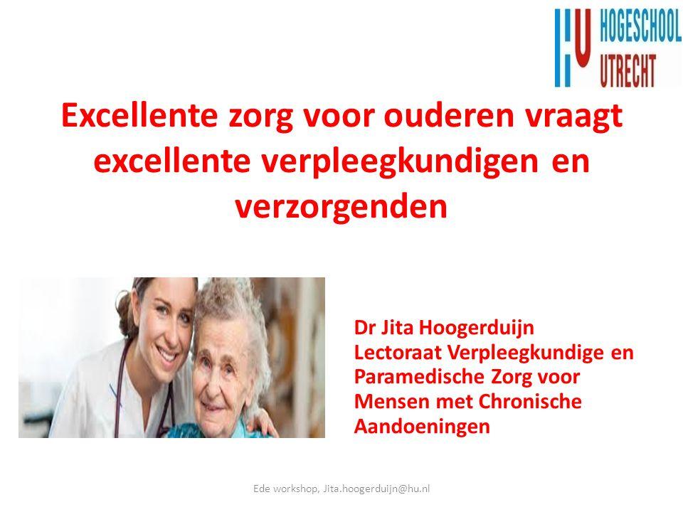Excellente zorg voor ouderen vraagt excellente verpleegkundigen en verzorgenden Dr Jita Hoogerduijn Lectoraat Verpleegkundige en Paramedische Zorg voo