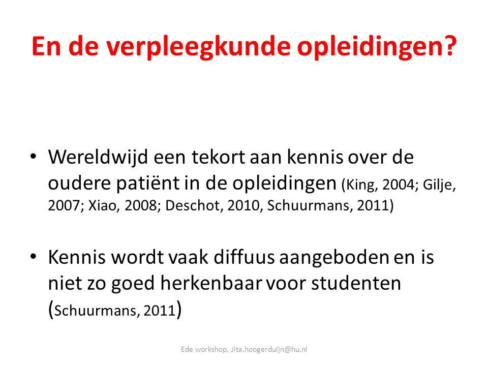 En de verpleegkunde opleidingen? • Wereldwijd een tekort aan kennis over de oudere patiënt in de opleidingen (King, 2004; Gilje, 2007; Xiao, 2008; Des