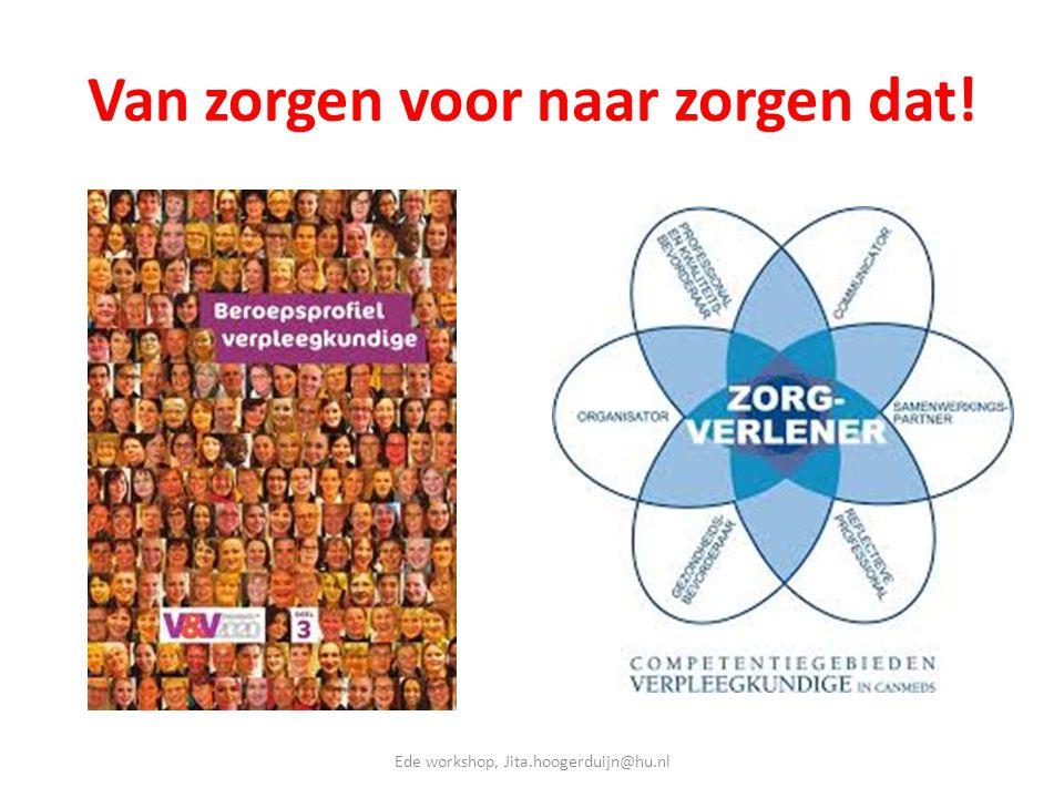 Van zorgen voor naar zorgen dat! Ede workshop, Jita.hoogerduijn@hu.nl