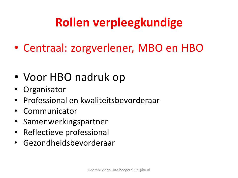 Rollen verpleegkundige • Centraal: zorgverlener, MBO en HBO • Voor HBO nadruk op • Organisator • Professional en kwaliteitsbevorderaar • Communicator