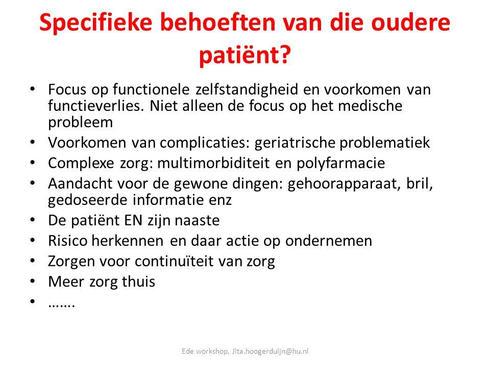 Specifieke behoeften van die oudere patiënt? • Focus op functionele zelfstandigheid en voorkomen van functieverlies. Niet alleen de focus op het medis