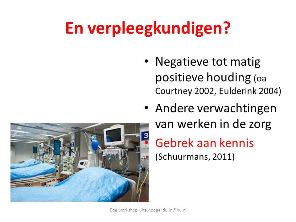 En verpleegkundigen? • Negatieve tot matig positieve houding (oa Courtney 2002, Eulderink 2004) • Andere verwachtingen van werken in de zorg • Gebrek
