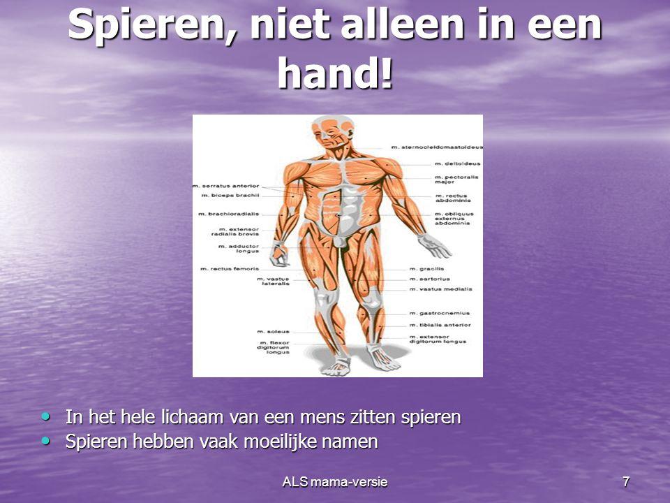 ALS mama-versie6 Kijk, kabels in een hand! • De kabels in de hand noemen we: spieren
