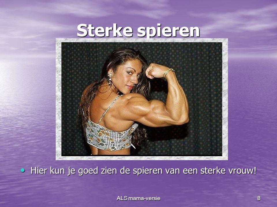 ALS mama-versie7 Spieren, niet alleen in een hand! • In het hele lichaam van een mens zitten spieren • Spieren hebben vaak moeilijke namen
