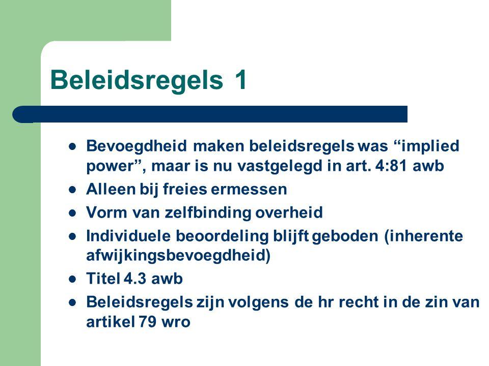 Beleidsregels 1  Bevoegdheid maken beleidsregels was implied power , maar is nu vastgelegd in art.