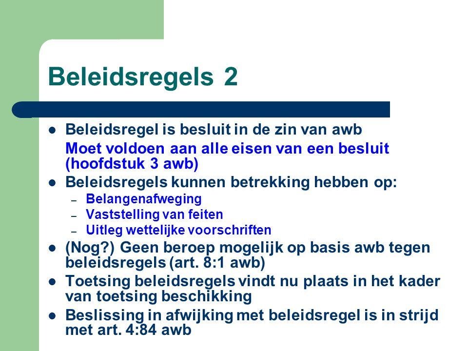 Beleidsregels 2  Beleidsregel is besluit in de zin van awb Moet voldoen aan alle eisen van een besluit (hoofdstuk 3 awb)  Beleidsregels kunnen betre