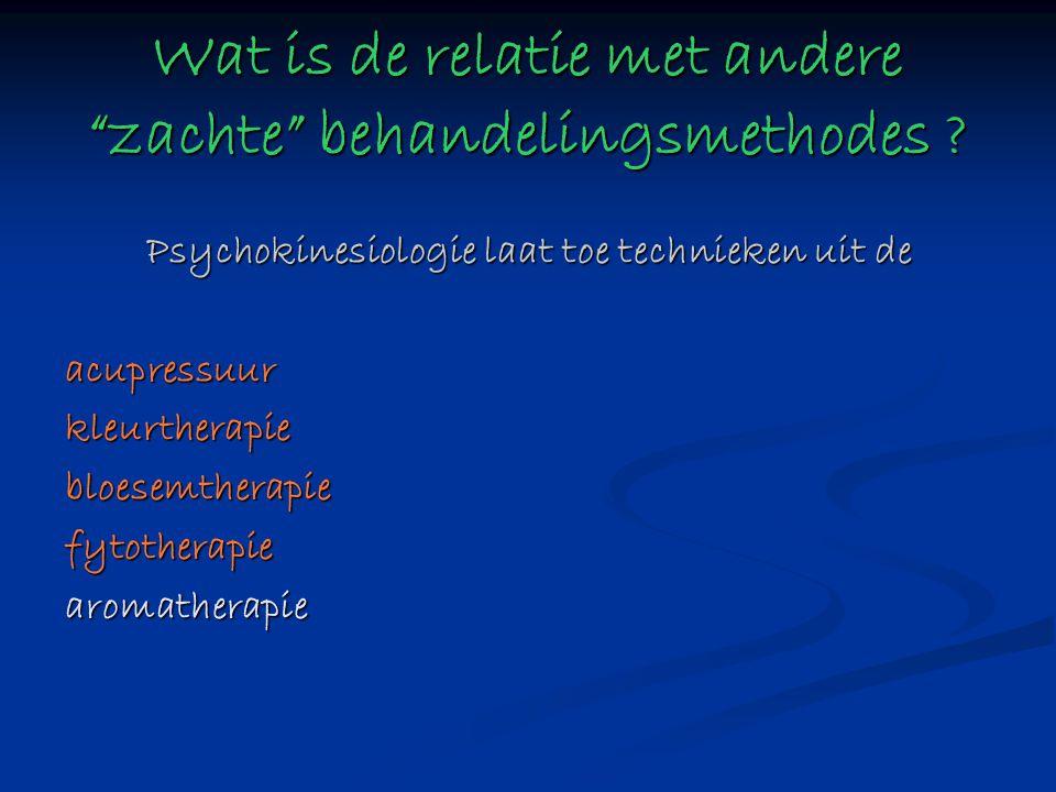 """Psychokinesiologie laat toe technieken uit de acupressuurkleurtherapiebloesemtherapiefytotherapiearomatherapie Wat is de relatie met andere """"zachte"""" b"""
