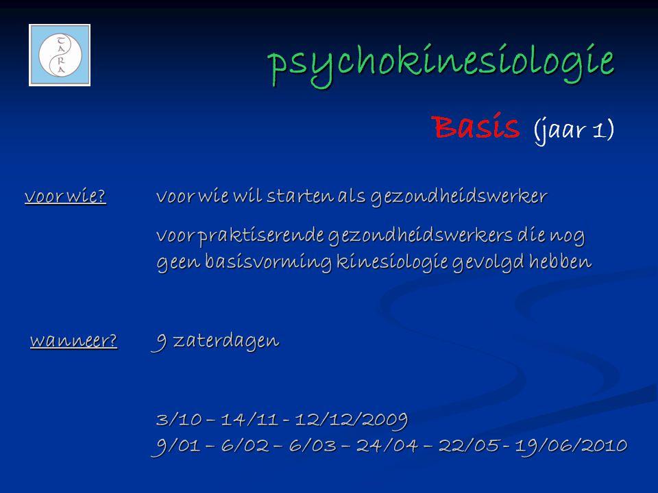 psychokinesiologie psychokinesiologie voor wie?voor wie wil starten als gezondheidswerker voor praktiserende gezondheidswerkers die nog geen basisvorming kinesiologie gevolgd hebben wanneer?9 zaterdagen wanneer?9 zaterdagen 3/10 – 14/11 - 12/12/2009 9/01 – 6/02 – 6/03 – 24/04 – 22/05 - 19/06/2010
