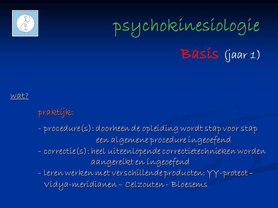 psychokinesiologie psychokinesiologie wat?praktijk: - procedure(s): doorheen de opleiding wordt stap voor stap een algemene procedure ingeoefend - cor
