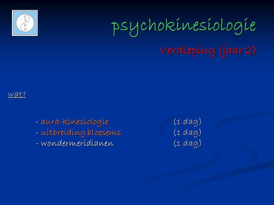 psychokinesiologie psychokinesiologie wat? - aura-kinesiologie(1 dag) - uitbreiding bloesems(1 dag) - wondermeridianen(1 dag) Verdieping (jaar 2)