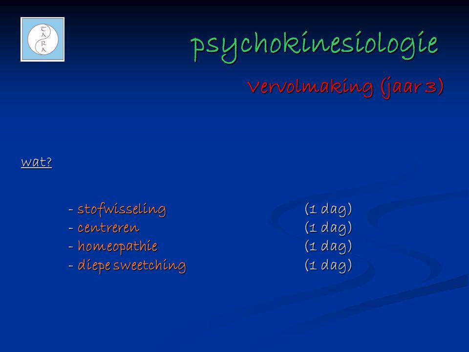 psychokinesiologie psychokinesiologie wat? - stofwisseling(1 dag) - centreren(1 dag) - homeopathie(1 dag) - diepe sweetching(1 dag) Vervolmaking (jaar