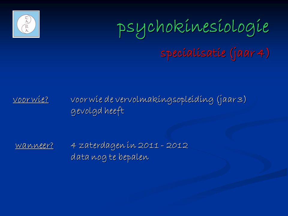 psychokinesiologie psychokinesiologie voor wie?voor wie de vervolmakingsopleiding (jaar 3) gevolgd heeft wanneer?4 zaterdagen in 2011 - 2012 data nog
