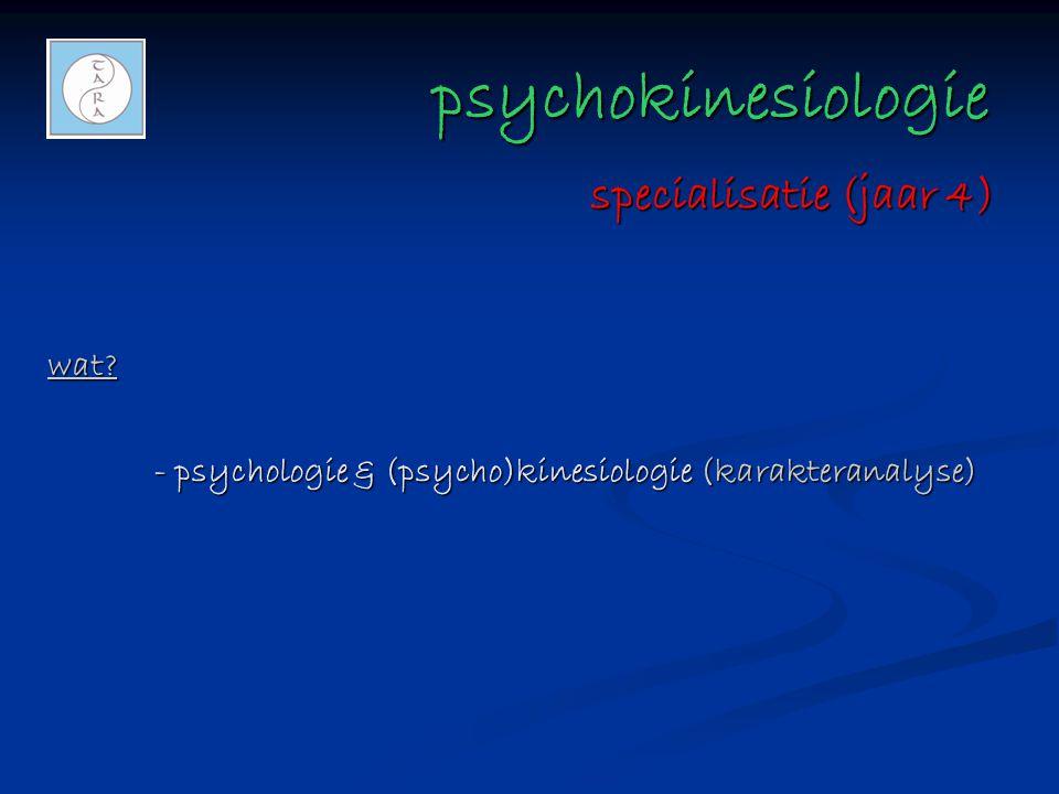 psychokinesiologie psychokinesiologie wat? - psychologie & (psycho)kinesiologie (karakteranalyse) specialisatie (jaar 4)