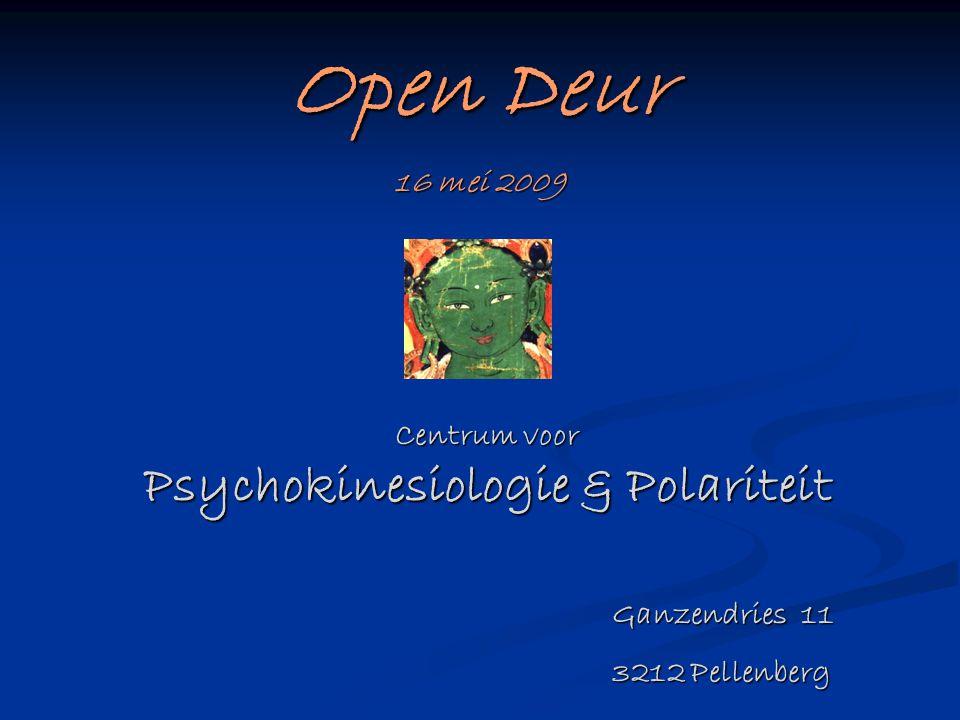 Open Deur 16 mei 2009 Centrum voor Psychokinesiologie & Polariteit Ganzendries 11 Ganzendries 11 3212 Pellenberg 3212 Pellenberg