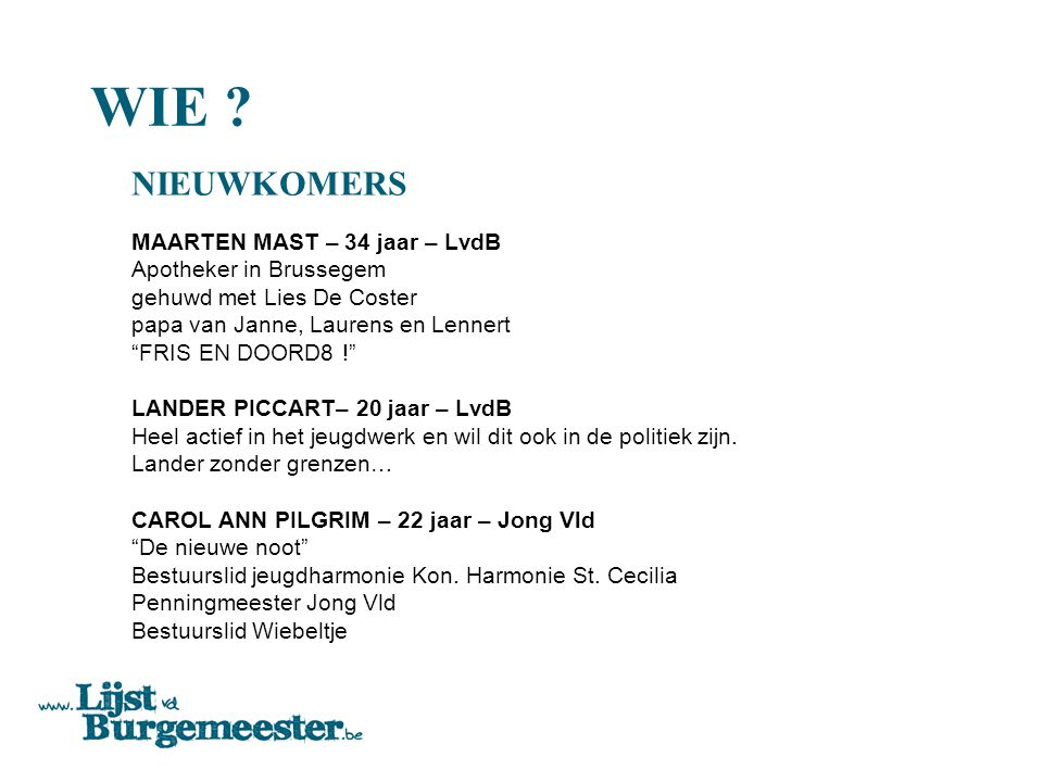 """WIE ? NIEUWKOMERS MAARTEN MAST – 34 jaar – LvdB Apotheker in Brussegem gehuwd met Lies De Coster papa van Janne, Laurens en Lennert """"FRIS EN DOORD8 !"""""""