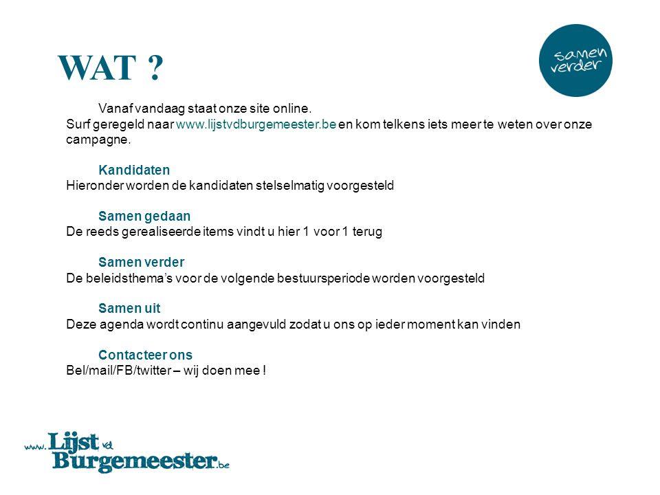 Vanaf vandaag staat onze site online. Surf geregeld naar www.lijstvdburgemeester.be en kom telkens iets meer te weten over onze campagne. Kandidaten H