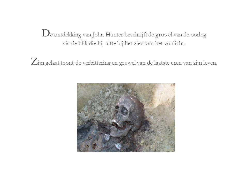 D e ontdekking en opgraving van John Hunter werd gedaan door Johan Vandewalle die ook groen licht kreeg van Archeo 7 onder leiding van Dieter Demey, dit om over te gaan tot een archeologische verantwoorde opgraving.