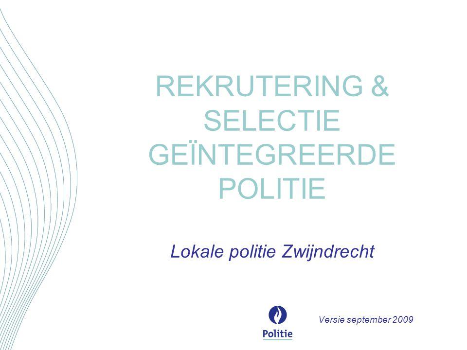 REKRUTERING & SELECTIE GEÏNTEGREERDE POLITIE Lokale politie Zwijndrecht Versie september 2009