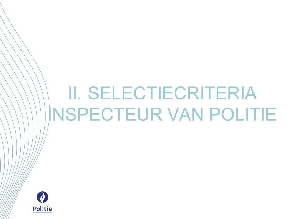 II. SELECTIECRITERIA INSPECTEUR VAN POLITIE