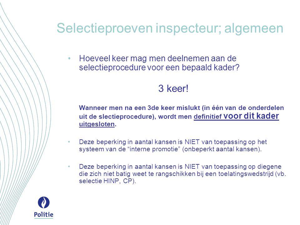 Selectieproeven inspecteur; algemeen •Hoeveel keer mag men deelnemen aan de selectieprocedure voor een bepaald kader.