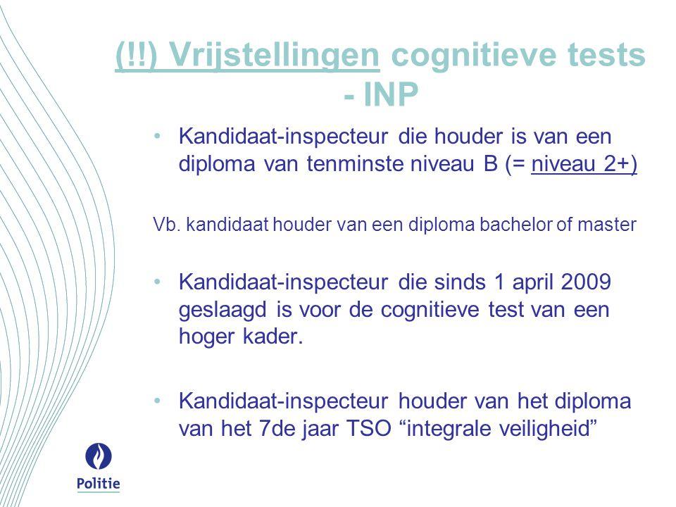 (!!) Vrijstellingen cognitieve tests - INP •Kandidaat-inspecteur die houder is van een diploma van tenminste niveau B (= niveau 2+) Vb.