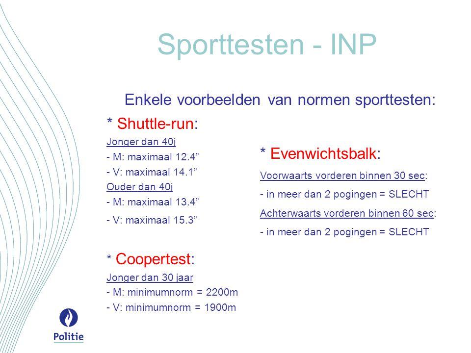 Sporttesten - INP Enkele voorbeelden van normen sporttesten: * Shuttle-run: Jonger dan 40j - M: maximaal 12.4 - V: maximaal 14.1 Ouder dan 40j - M: maximaal 13.4 - V: maximaal 15.3 * Coopertest: Jonger dan 30 jaar - M: minimumnorm = 2200m - V: minimumnorm = 1900m * Evenwichtsbalk: Voorwaarts vorderen binnen 30 sec: - in meer dan 2 pogingen = SLECHT Achterwaarts vorderen binnen 60 sec: - in meer dan 2 pogingen = SLECHT