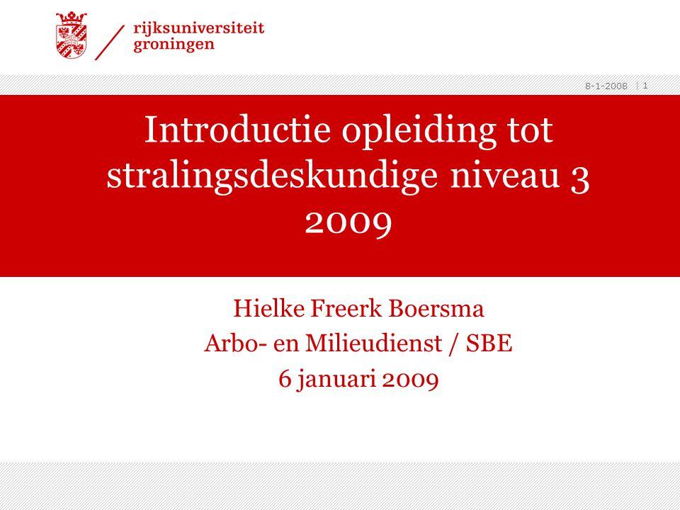 8-1-2008 | 1 Introductie opleiding tot stralingsdeskundige niveau 3 2009 Hielke Freerk Boersma Arbo- en Milieudienst / SBE 6 januari 2009