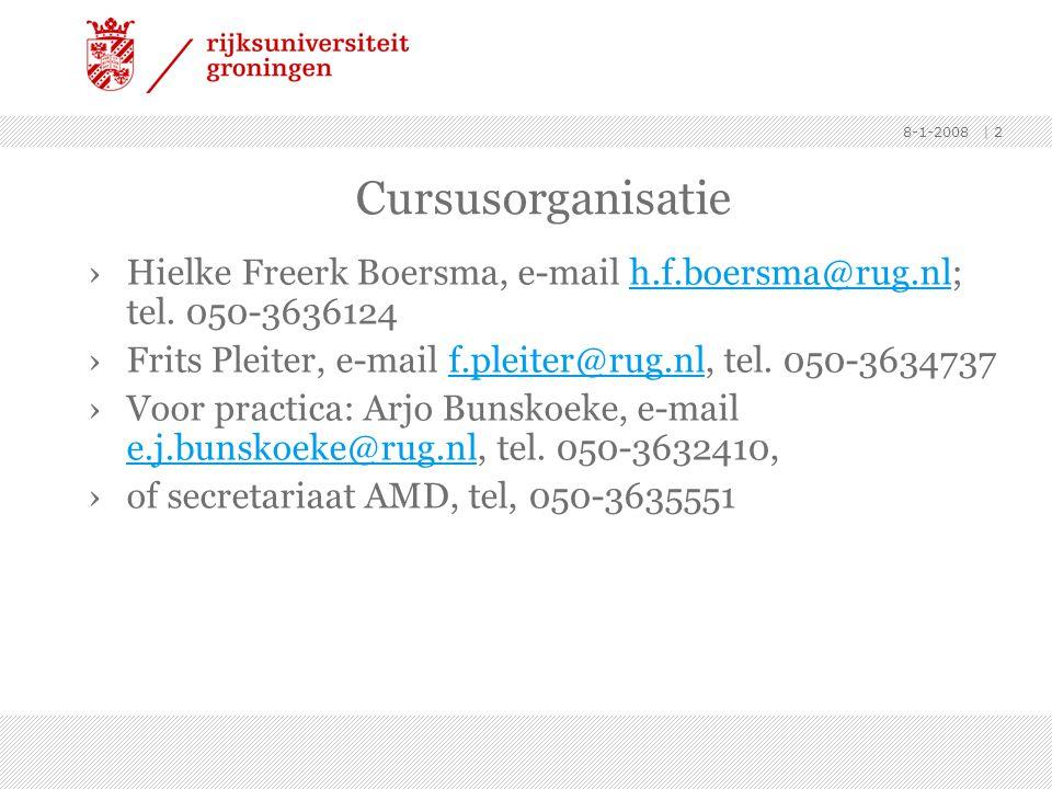 8-1-2008 | 2 Cursusorganisatie ›Hielke Freerk Boersma, e-mail h.f.boersma@rug.nl; tel. 050-3636124h.f.boersma@rug.nl ›Frits Pleiter, e-mail f.pleiter@
