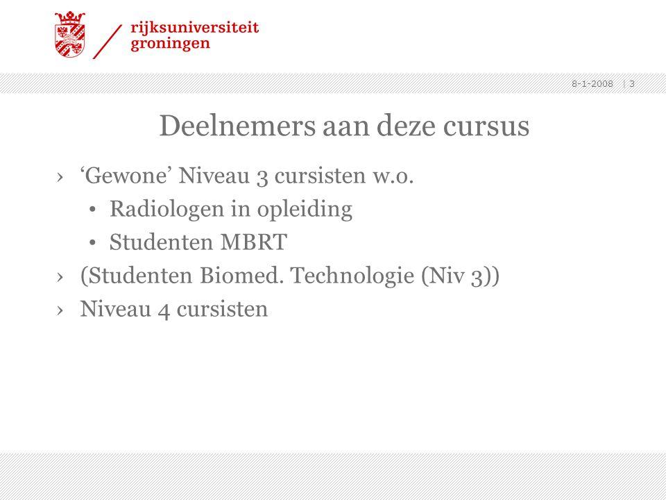 8-1-2008 | 3 Deelnemers aan deze cursus ›'Gewone' Niveau 3 cursisten w.o. • Radiologen in opleiding • Studenten MBRT ›(Studenten Biomed. Technologie (