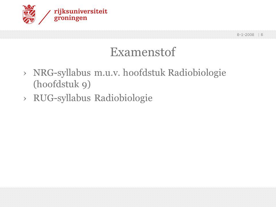 8-1-2008 | 8 Examenstof ›NRG-syllabus m.u.v. hoofdstuk Radiobiologie (hoofdstuk 9) ›RUG-syllabus Radiobiologie