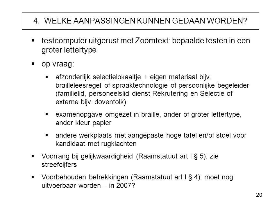 20 4. WELKE AANPASSINGEN KUNNEN GEDAAN WORDEN?  testcomputer uitgerust met Zoomtext: bepaalde testen in een groter lettertype  op vraag:  afzonderl