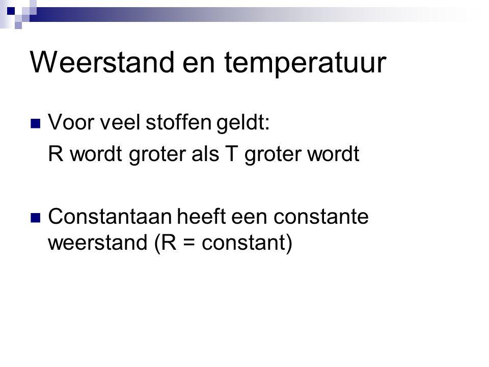 Weerstand en temperatuur  Voor veel stoffen geldt: R wordt groter als T groter wordt  Constantaan heeft een constante weerstand (R = constant)