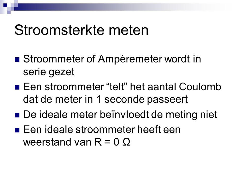 """Stroomsterktemeten  Stroommeter of Ampèremeter wordt in serie gezet  Een stroommeter """"telt"""" het aantal Coulomb dat de meter in 1 seconde passeert """