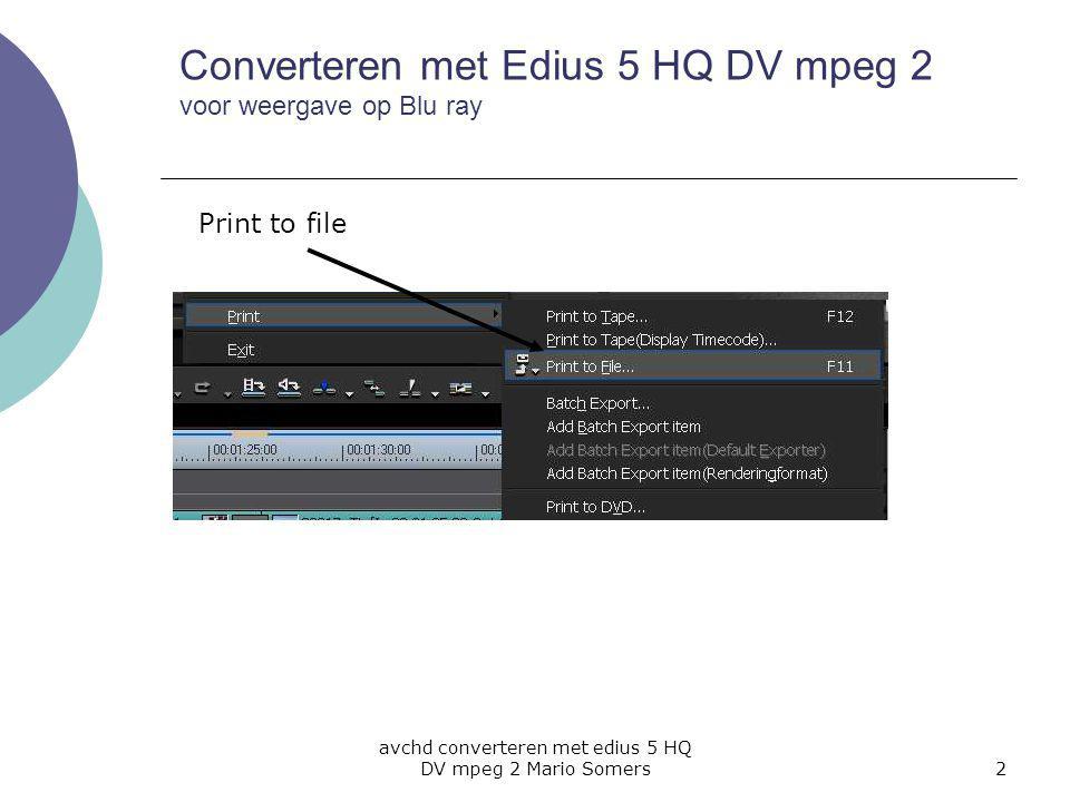 avchd converteren met edius 5 HQ DV mpeg 2 Mario Somers2 Print to file Converteren met Edius 5 HQ DV mpeg 2 voor weergave op Blu ray