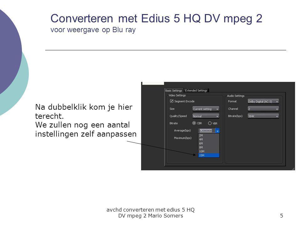 avchd converteren met edius 5 HQ DV mpeg 2 Mario Somers6 1 2 3 Converteren met Edius 5 HQ DV mpeg 2 voor weergave op Blu ray Pas de average bps aan naar het maximum mogelijk 15000000.