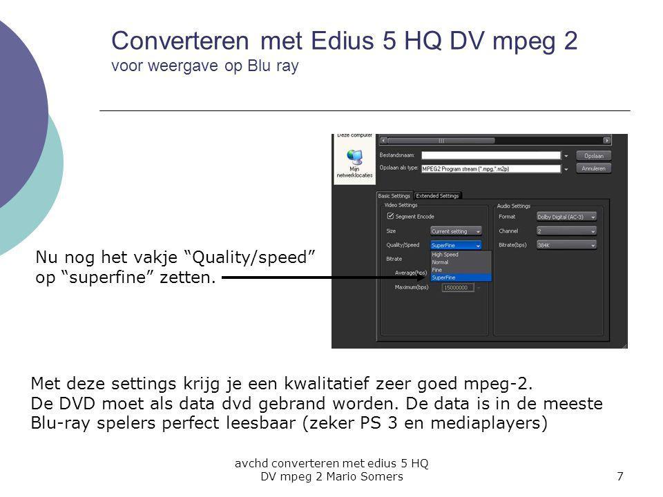 avchd converteren met edius 5 HQ DV mpeg 2 Mario Somers7 Converteren met Edius 5 HQ DV mpeg 2 voor weergave op Blu ray Nu nog het vakje Quality/speed op superfine zetten.