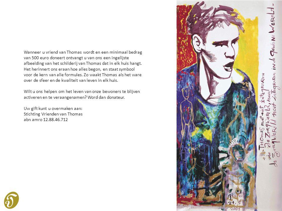 Wanneer u vriend van Thomas wordt en een minimaal bedrag van 500 euro doneert ontvangt u van ons een ingelijste afbeelding van het schilderij van Thom