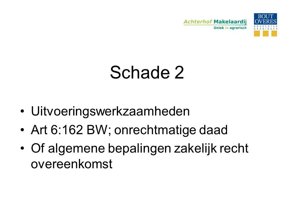 Schade 2 •Uitvoeringswerkzaamheden •Art 6:162 BW; onrechtmatige daad •Of algemene bepalingen zakelijk recht overeenkomst