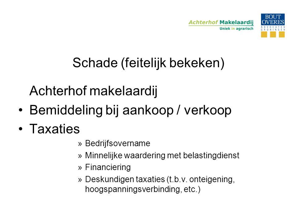 Schade (feitelijk bekeken) Achterhof makelaardij •Bemiddeling bij aankoop / verkoop •Taxaties »Bedrijfsovername »Minnelijke waardering met belastingdi