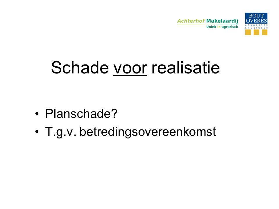 Schade voor realisatie •Planschade? •T.g.v. betredingsovereenkomst