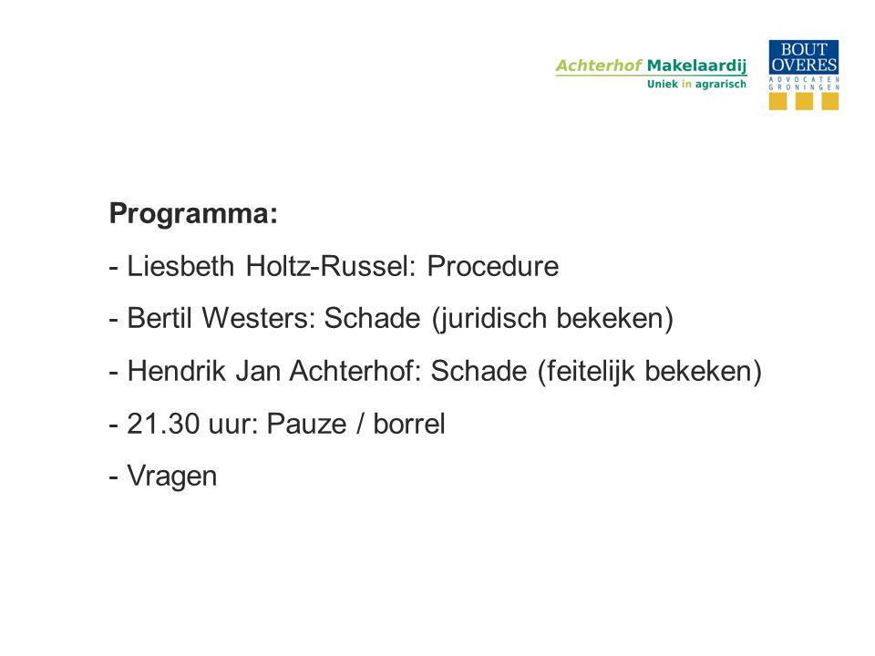 Programma: - Liesbeth Holtz-Russel: Procedure - Bertil Westers: Schade (juridisch bekeken) - Hendrik Jan Achterhof: Schade (feitelijk bekeken) - 21.30