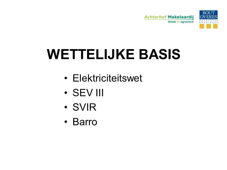 WETTELIJKE BASIS •Elektriciteitswet •SEV III •SVIR •Barro