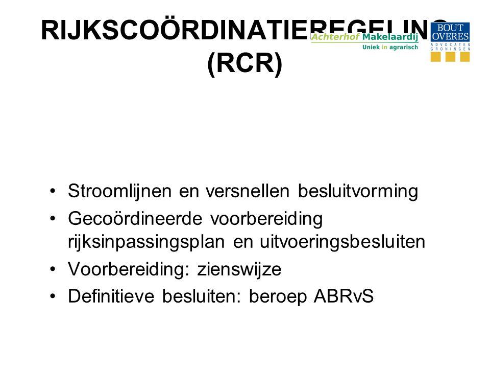 RIJKSCOÖRDINATIEREGELING (RCR) •Stroomlijnen en versnellen besluitvorming •Gecoördineerde voorbereiding rijksinpassingsplan en uitvoeringsbesluiten •V