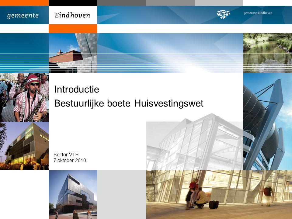 Introductie Bestuurlijke boete Huisvestingswet Sector VTH 7 oktober 2010