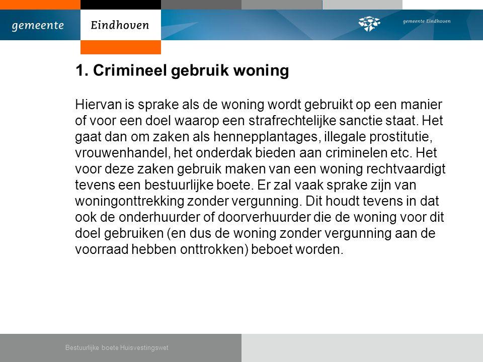 1. Crimineel gebruik woning Hiervan is sprake als de woning wordt gebruikt op een manier of voor een doel waarop een strafrechtelijke sanctie staat. H
