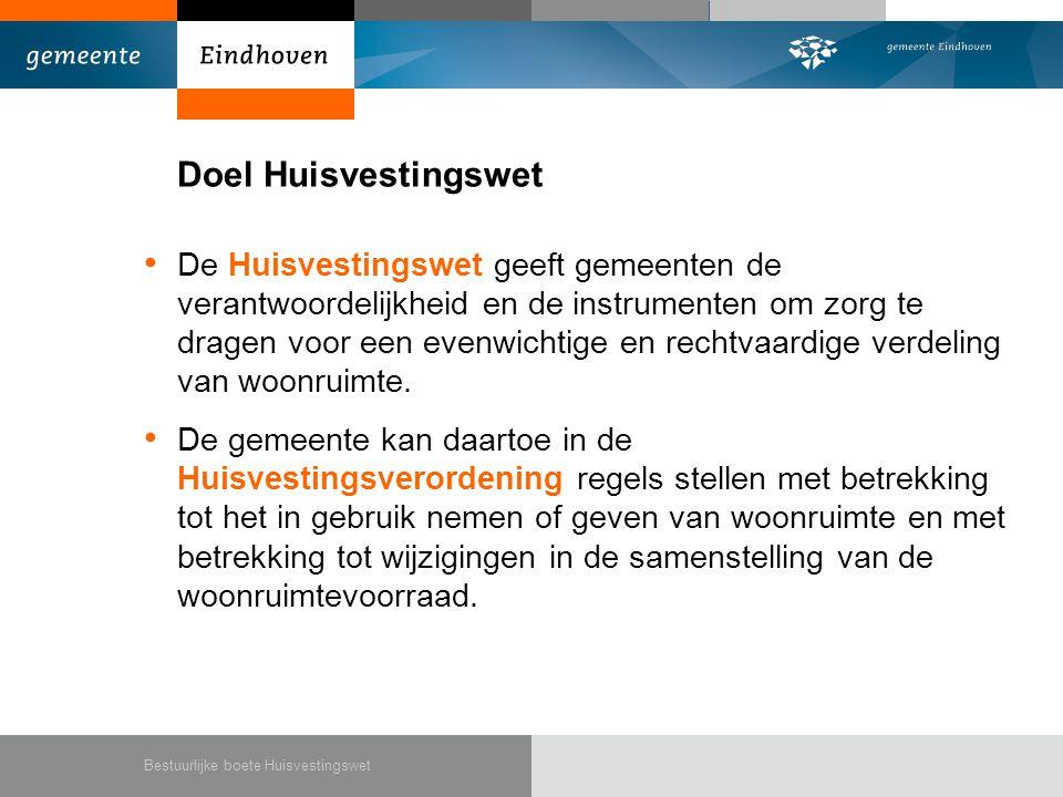 • Artikel in oktober in Eindhoven dichterbij (Groot Eindhoven) met verwijzing naar: • Publicatie beleidsregels op: www.eindhoven.nl/inwonersplein/bouwen-wonen.htm www.eindhoven.nl/inwonersplein/bouwen-wonen.htm Bestuurlijke boete Huisvestingswet