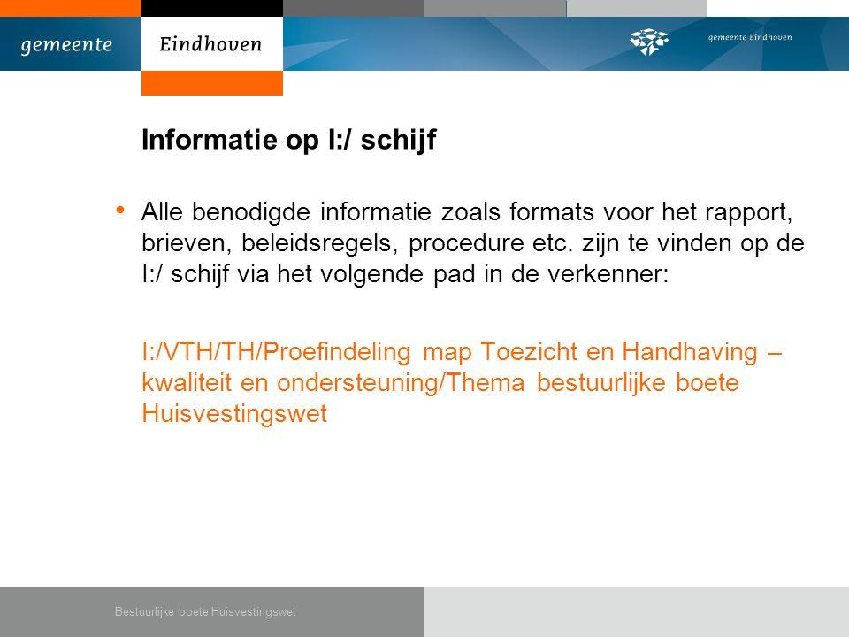 Informatie op I:/ schijf • Alle benodigde informatie zoals formats voor het rapport, brieven, beleidsregels, procedure etc.