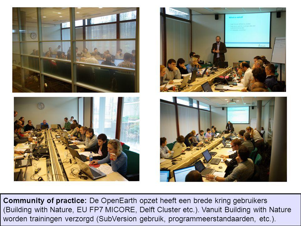 Community of practice: De OpenEarth opzet heeft een brede kring gebruikers (Building with Nature, EU FP7 MICORE, Delft Cluster etc.). Vanuit Building