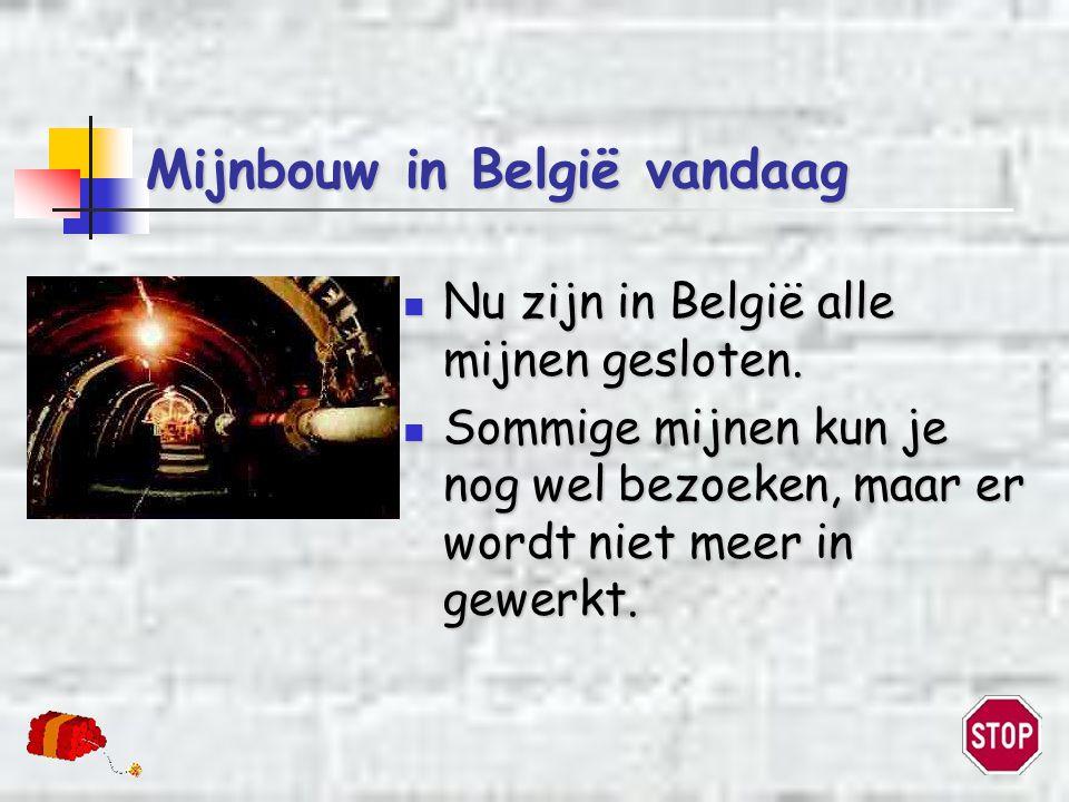 Mijnbouw in België vandaag  Nu zijn in België alle mijnen gesloten.